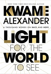 Light for the World to See—A Thousand Words on Race and Hope (Kwame Alexander)