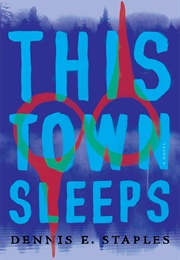 This Town Sleeps (Dennis E. Staples)