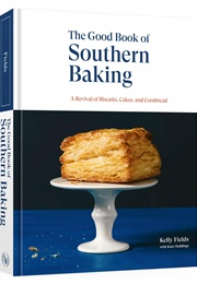 The Good Book of Southern Baking: A Revival of Biscuits, Cakes, and Cornbread (Kelly Fields)