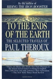 To the Ends of the Earth (Paul Theroux)