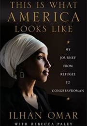 This Is What America Looks Like: My Journey From Refugee to Congresswoman (Ilhan Omar)