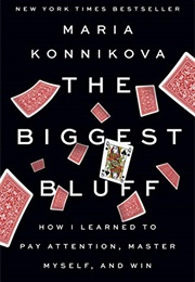 The Biggest Bluff (Maria Konnikova)