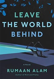 Leave the World Behind (Rumaan Alman)