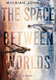 The Space Between Worlds (Micaiah Johnson)