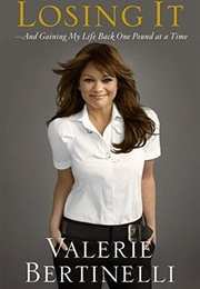 Losing It and Gaining My Life Back One Pound at a Time (Valerie Bertinelli)
