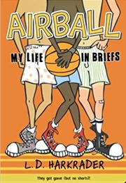 Airball:  My Life in Briefs (L.D. Harkrader)