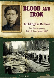 Blood and Iron: Building the Railway (Paul Yee)