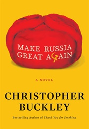 Make Russia Great Again (Christopher Buckley)