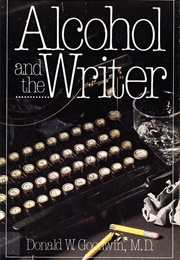 Alcohol and the Writer (Donald W. Goodwin)