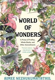 World of Wonders: In Praise of Fireflies, Whale Sharks, and Other Astonishments (Aimee Nezhukumatathil)