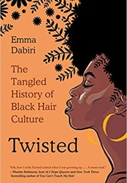 Twisted: The Tangled History of Black Hair Culture (Emma Dabiri)