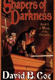 Shapers of Darkness (Winds of the Forelands #4) (David B. Coe)