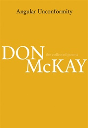 Angular Unconformity: The Collected Poems (Don McKay)