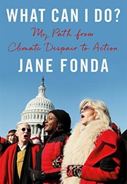What Can I Do? My Path From Climate Despair to Action (Jane Fonda)