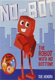 No Bot the Robot With No Bottom (Sue Hendra)