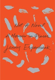 Not a Novel: A Memoir in Pieces (Jenny Erpenbeck)