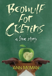 Beowulf for Cretins: A Love Story (Ann Mcman)