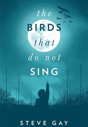 The Birds That Do Not Sing (Steve Gay)