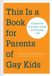 This Is a Book for Parents of Gay Kids: A Question & Answer Guide to Everyday Life (Book for Parents (Dannielle Owens-Reid)
