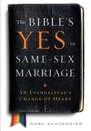 The Bible's Yes to Same-Sex Marriage: An Evangelical's Change of Heart (Mark Achtemeier)