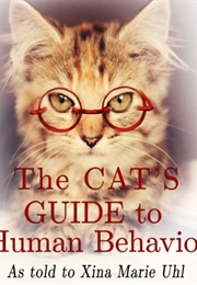 The Cat's Guide to Human Behavior (Xina Marie Uhl)