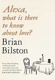 Alexa, What Is There to Know About Love (Brian Bilston)