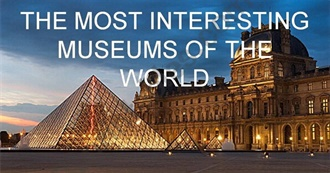 250 of the Most Interesting Museums in the World